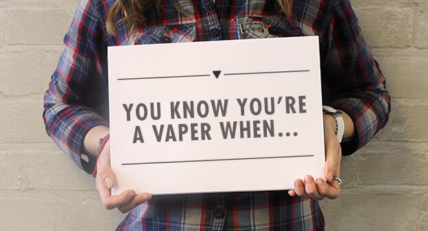 You Know You're a Vaper When…