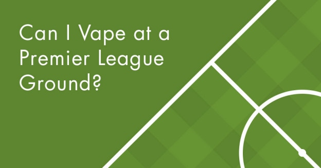 Can I Vape at a Premier League Ground?